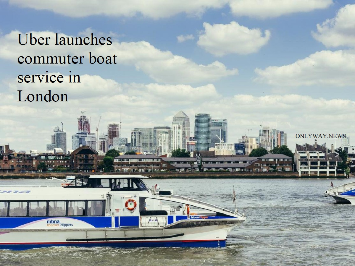 Uber launches commuter boat service in London